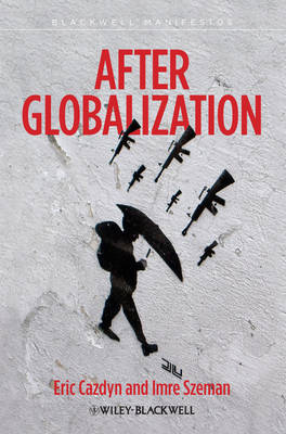 After Globalization: Seven Theses After Globalization - Wiley-Blackwell Manifestos (Hardback)