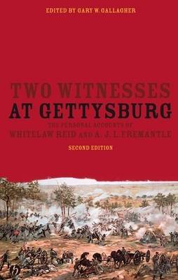 Two Witnesses at Gettysburg: The Personal Accounts of Whitelaw Reid and A.J.L. Fremantle (Paperback)