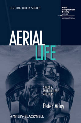 Aerial Life: Spaces, Mobilities, Affects - RGS-IBG Book Series (Paperback)