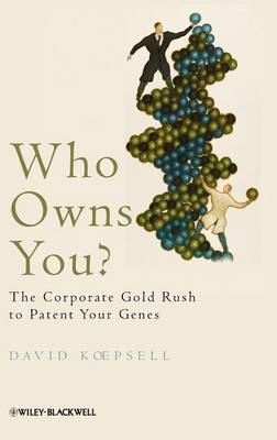 Who Owns You?: The Corporate Gold Rush to Patent Your Genes (Hardback)