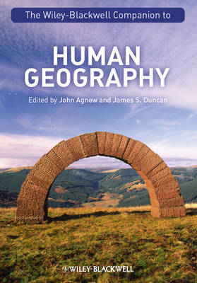 The Wiley-Blackwell Companion to Human Geography - Wiley Blackwell Companions to Geography (Hardback)