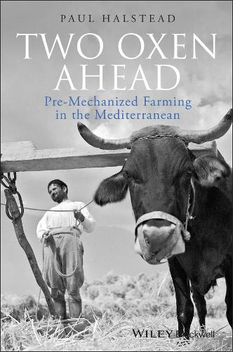 Two Oxen Ahead: Pre-Mechanized Farming in the Mediterranean (Hardback)