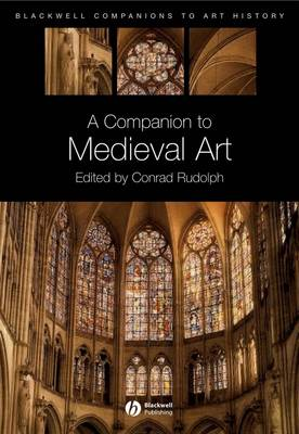 A Companion to Medieval Art: Romanesque and Gothic in Northern Europe - Blackwell Companions to Art History (Paperback)
