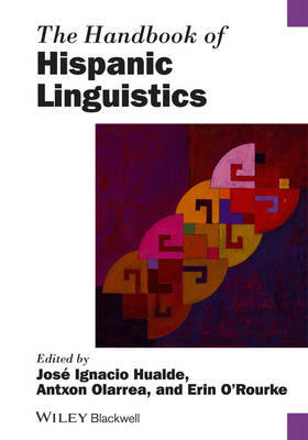 The Handbook of Hispanic Linguistics - Blackwell Handbooks in Linguistics (Hardback)