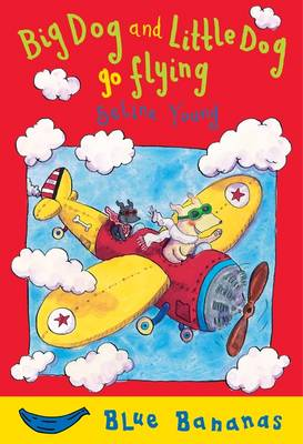 Big Dog and Little Dog Go Flying: Blue Banana - Banana Books (Paperback)