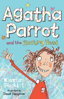 Agatha Parrot and the Floating Head: Bk.1 - Agatha Parrot Book 1 (Paperback)