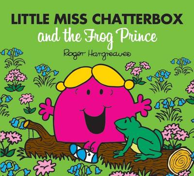 Little Miss Chatterbox and the Frog Prince - Mr. Men & Little Miss Magic (Paperback)