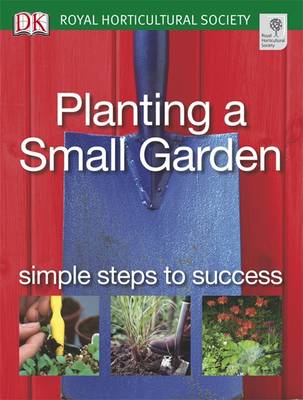 Planting a Small Garden: Simple Steps to Success - RHS Simple Steps to Success (Paperback)