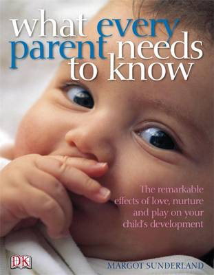 What Every Parent Needs to Know: The Incredible Effects of Love, Nurture and Play on Your Child's Development (Paperback)