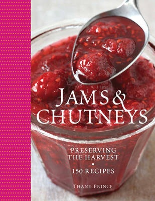 Jams and Chutneys: Preserving the Harvest, Over 150 Recipes (Hardback)