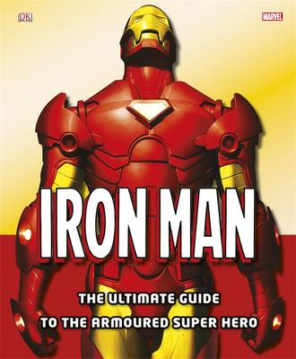 Iron Man: The Ultimate Guide to the Armoured Super Hero (Hardback)