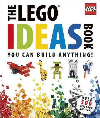 The LEGO Ideas Book: You Can Build Anything! (Hardback)