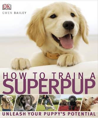 How to Train a Superpup: Unleash Your Puppy's Potential (Paperback)