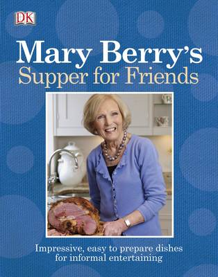 Mary Berry's Supper for Friends: Impressive, Easy-to-prepare Dishes for Informal Entertaining (Paperback)