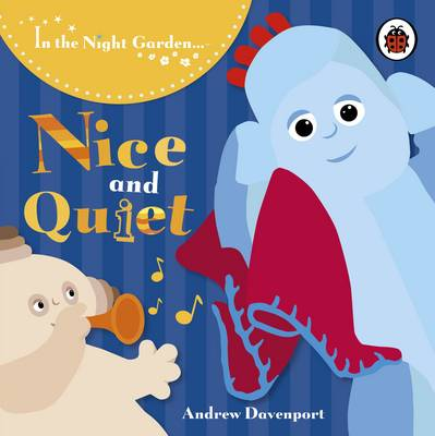 Nice and Quiet - In the Night Garden 137 (Board book)