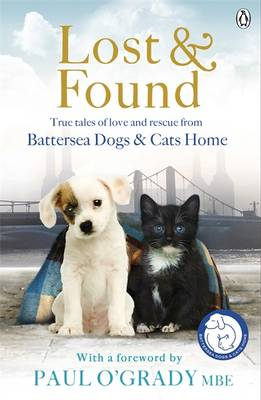 Lost and Found: True Tales of Love and Rescue from Battersea Dogs and Cats Home (Paperback)