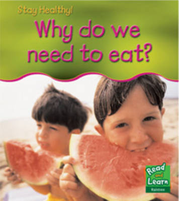 Why Do We Need to Eat? - Read and Learn: Stay Healthy S. (Hardback)
