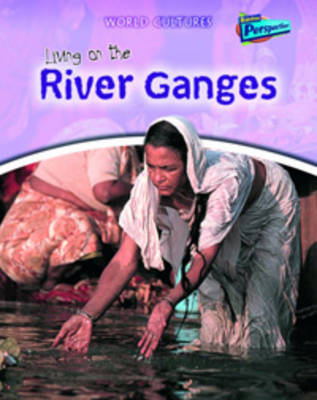 Living on the River Ganges - Raintree Perspectives: World Cultures (Hardback)