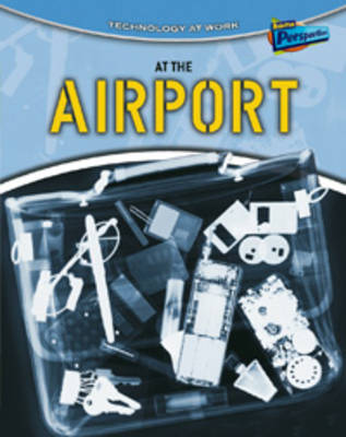 At the Airport - Raintree Perspectives: Technology at Work (Paperback)