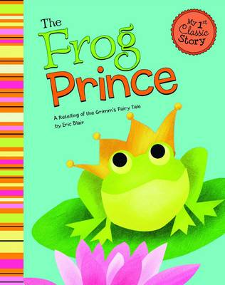 The Frog Prince - First Graphics: My First Classic Story (Paperback)