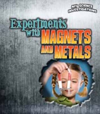 Experiments with Magnets and Metals - Young Explorer: My Science Investigations (Paperback)