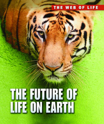 The Future of Life on Earth - Raintree Freestyle: The Web of Life (Hardback)