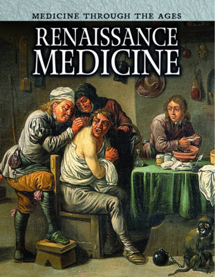 Renaissance Medicine - Raintree Freestyle: Medicine Through the Ages (Hardback)