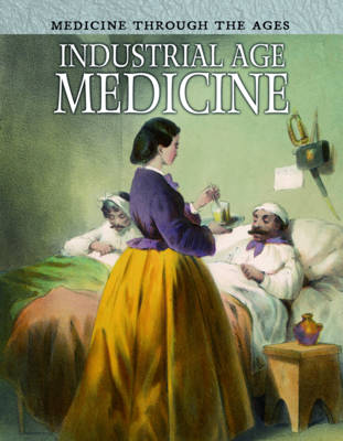 Industrial Age Medicine - Raintree Freestyle: Medicine Through the Ages (Hardback)