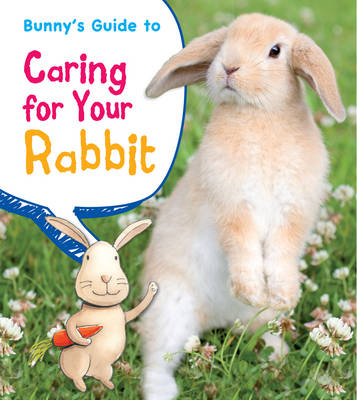 Bunny's Guide to Caring for Your Rabbit - Young Explorer: Pets' Guides (Paperback)