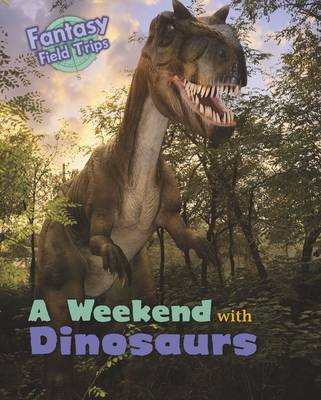 A Weekend with Dinosaurs: Fantasy Field Trips - Read Me!: Fantasy Field Trips (Hardback)