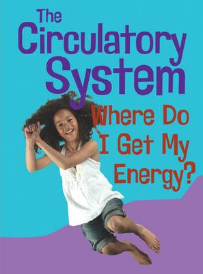 The Circulatory System: Where Do I Get My Energy? - Show Me Science (Hardback)