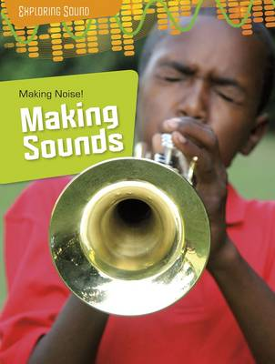 Making Noise!: Making Sounds - Raintree Perspectives: Exploring Sound (Hardback)