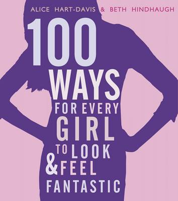 100 Ways for Every Girl to Look and Feel Fantastic (Paperback)