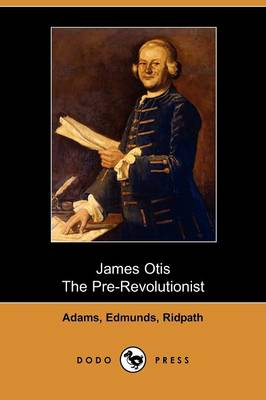 James Otis, the Pre-Revolutionist (Paperback)