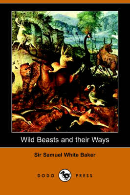Wild Beasts and Their Ways (Paperback)