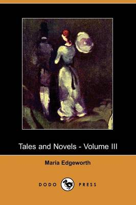 Tales and Novels - Volume III (Dodo Press) (Paperback)