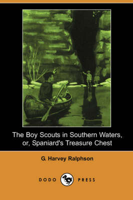 The Boy Scouts in Southern Waters, Or, Spaniard's Treasure Chest (Dodo Press) (Paperback)
