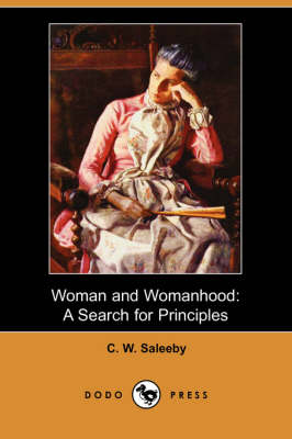 Woman and Womanhood: A Search for Principles (Dodo Press) (Paperback)