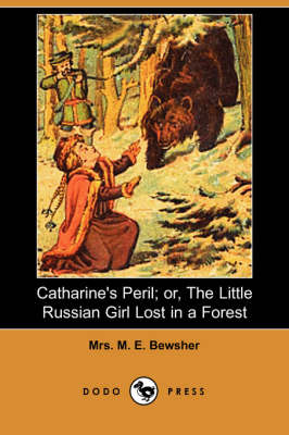 Catharine's Peril; Or, the Little Russian Girl Lost in a Forest (Dodo Press) (Paperback)
