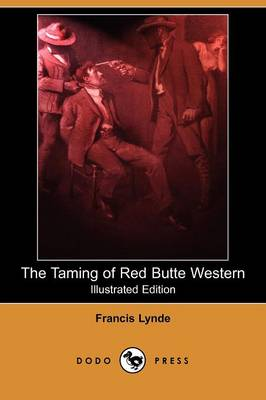 The Taming of Red Butte Western (Illustrated Edition) (Dodo Press) (Paperback)