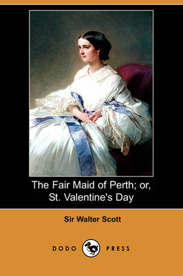 The Fair Maid of Perth; Or, St. Valentine's Day (Dodo Press) (Paperback)