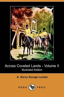 Across Coveted Lands; Or, a Journey from Flushing (Holland) to Calcutta, Overland - Volume II (Illustrated Edition) (Dodo Press) (Paperback)