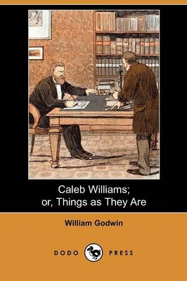 Caleb Williams; Or, Things as They Are (Dodo Press) (Paperback)