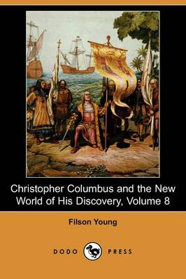 Christopher Columbus and the New World of His Discovery, Volume 8 (Dodo Press) (Paperback)