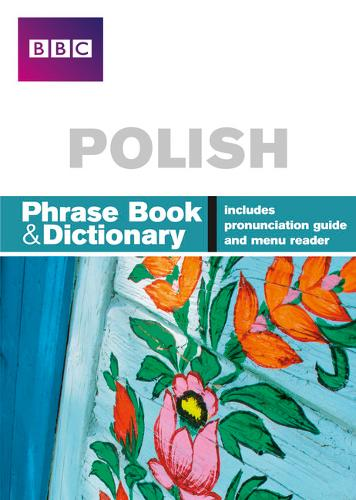 BBC Polish Phrasebook and Dictionary - Phrasebook (Paperback)