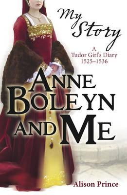 Anne Boleyn and Me - My Royal Story (Paperback)