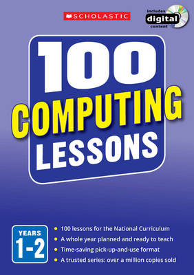 100 Computing Lessons: Years 1-2: Years 1-2 - 100 Lessons 2014 Curriculum (Mixed media product)