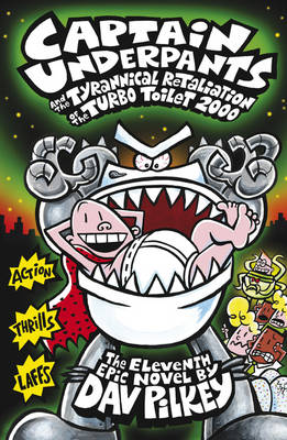 Captain Underpants and the Tyrannical Retaliation of the Turbo Toilet 2000 - Captain Underpants 11 (Hardback)