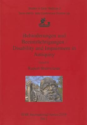 Behinderungen Und Beeintrachtigungen / Disability and Impairment in Antiquity: Studies in Early Medicine Part 2 - British Archaeological Reports International Series 2359 (Paperback)
