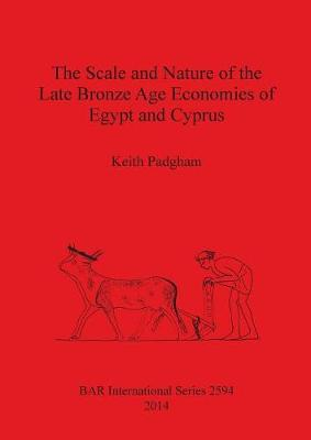 The Scale and Nature of the Late Bronze Age Economies of Egypt and Cyprus - British Archaeological Reports International Series 2594 (Paperback)